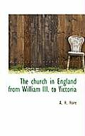 The Church in England from William III. to Victoria