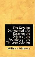 The Cavalier Dismounted: An Essay on the Origin of the Founders of the Thirteen Colonies