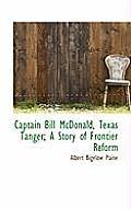 Captain Bill McDonald, Texas Tanger; A Story of Frontier Reform