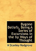 Bygone Beliefs, Being a Series of Excursions in the by Ways of Thought