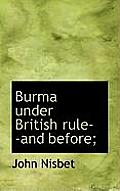 Burma Under British Rule--And Before;