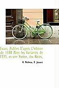 Essais. Publi?'s D'Apr?'s L' Dition de 1588 Abec Les Variantes de 1595, Et Une Notice, Des Notes,