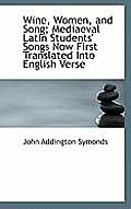 Wine, Women, and Song; Mediaeval Latin Students' Songs Now First Translated Into English Verse