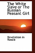 The White Slave or the Russian Peasant Girl