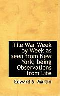 The War Week by Week as Seen from New York; Being Observations from Life
