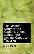 The Visible Unity of the Catholic Church Maintained Against Opposite Theories
