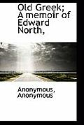 Old Greek; A Memoir of Edward North,