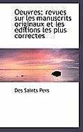 Oeuvres; Revues Sur Les Manuscrits Originaux Et Les Ditions Les Plus Correctes
