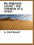 My Shipmate Louise: The Romance of a Wreck