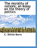 The Morality of Nations; An Essay on the Theory of Politics