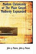 Modern Christianity or the Plain Gospel Modernly Expounded