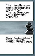The Miscellaneous Works in Prose and Verse of Sir Thomas Overbury, Knt.: Now First Collected