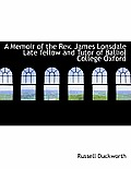 A Memoir of the REV. James Lonsdale Late Fellow and Tutor of Balliol College Oxford