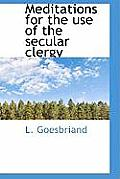 Meditations for the Use of the Secular Clergy