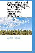Meditations and Contemplations ... Containing His Meditations Among the Tombs. Reflections
