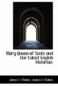 Mary Queen of Scots and Her Latest English Historian.