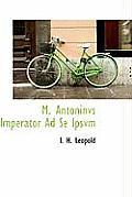 M. Antoninvs Imperator Ad Se Ipsvm