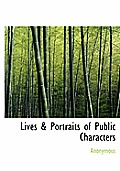 Lives & Portraits of Public Characters