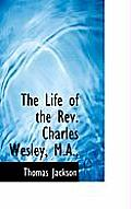 The Life of the REV. Charles Wesley, M.A.,