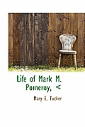 Life of Mark M. Pomeroy,