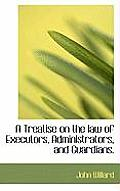 A Treatise on the Law of Executors, Administrators, and Guardians.