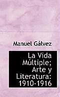 La Vida M Ltiple; Arte y Literatura: 1910-1916