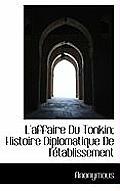 L'Affaire Du Tonkin; Histoire Diplomatique de L'Etablissement