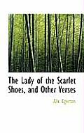 The Lady of the Scarlet Shoes, and Other Verses