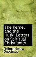 The Kernel and the Husk. Letters on Spiritual Christianity.