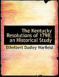 The Kentucky Resolutions of 1798; An Historical Study