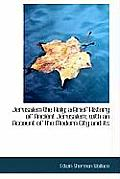 Jerusalem the Holy; A Brief History of Ancient Jerusalem; With an Account of the Modern City and Its
