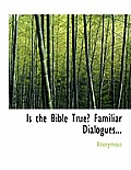 Is the Bible True? Familiar Dialogues...
