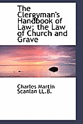The Clergyman's Handbook of Law; The Law of Church and Grave