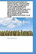 Practical Exposition on Psalm CXXX: Wherein the Nature of the Forgiveness of Sin Is Declared; The T