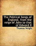 The Political Songs of England, from the Reign of John to That of Edward II
