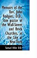 Memoirs of the REV. John Rodgers, D.D., Late Pastor of the Wall-Street and Brick Churches, in the CI