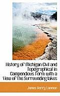 History of Michigan Civil and Topographical in Compendious Form with a View of the Surrounding Lakes