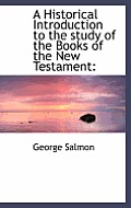 A Historical Introduction to the Study of the Books of the New Testament