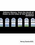 Hebrew History, from the Death of Moses to the Close of the Scripture Narrative