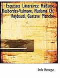 Esquisses Litt Raires: Madame Desbordes-Valmore, Madame Ch. Reybaud, Gustave Planche