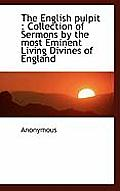 The English Pulpit: Collection of Sermons by the Most Eminent Living Divines of England