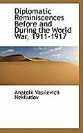 Diplomatic Reminiscences Before and During the World War, 1911-1917