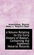 A Volume Relating to the Early History of Boston, Containing the Aspinwall Notarial Records