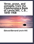 Verse, Prose, and Epitaphs from the Commonplace Book of Lewin Hill, C.B., 1848-1908