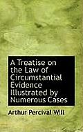 A Treatise on the Law of Circumstantial Evidence Illustrated by Numerous Cases