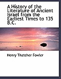A History of the Literature of Ancient Israel from the Earliest Times to 135 B.C.