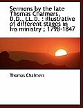 Sermons by the Late Thomas Chalmers, D.D., LL.D.: Illustrative of Different Stages in His Ministry