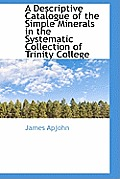 A Descriptive Catalogue of the Simple Minerals in the Systematic Collection of Trinity College