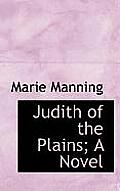 Judith of the Plains; A Novel