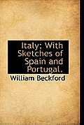 Italy; With Sketches of Spain and Portugal.